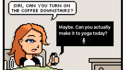 siri, can you turn on the coffee downstairs? Maybe. Can you actually make it to yoga today?