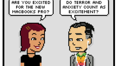 are you excited for the new macbooks pro? do terror and anxiety count as excitement?